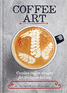 Coffee Art: Creative Coffee Designs for the Home Barista Book Gift