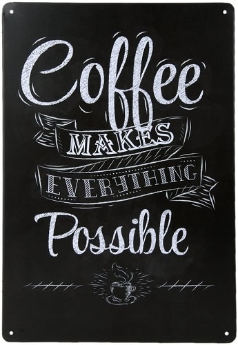 Coffee Makes Everything Possible Tin Sign
